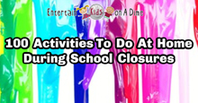 100 Activities to do during School Closures