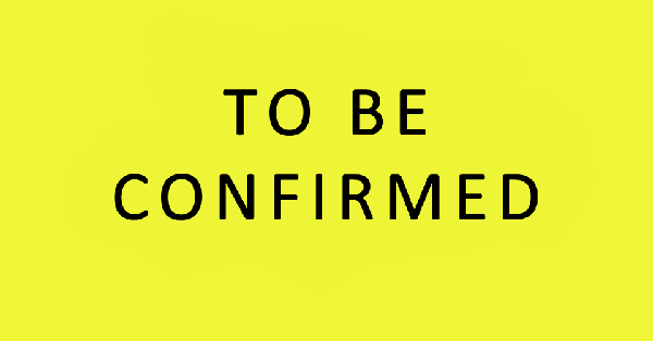 To be Confirmed